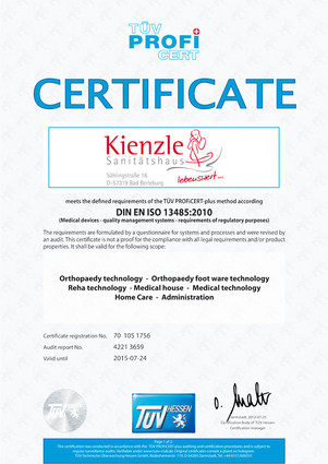 CERTIFICATE DIN EN ISO 13485:2010 ::: Sanitätshaus Kienzle meets the defined requirements of the TÜV PROFiCERT-plus method according DIN EN ISO 13485:2010 (Medical devices - quality management systems - requirements of regulatory purposes). It shall be valid for the following scope: Orthopaedy technology - Orthopaedy foot ware technology - Reha technology - Medical house - Medical technology - Home Care - Administration